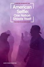 Watch American Selfie: One Nation Shoots Itself M4ufree